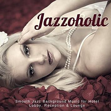 Jazzoholic - Smooth Jazz Background Music For Hotel Lobby, Reception & Lounge