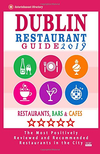 Dublin Restaurant Guide 2019: Best Rated Restaurants in Dublin, Republic of Ireland - 500 Restaurants, Bars and Cafés recommended for Visitors, 2019