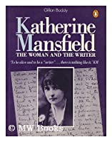 Katherine Mansfield: The Woman and the Writer