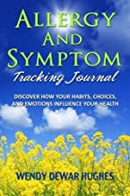 Allergy and Symptom Tracking Journal: Discover How Your Habits, Choices, and Emotions Influence Your Health