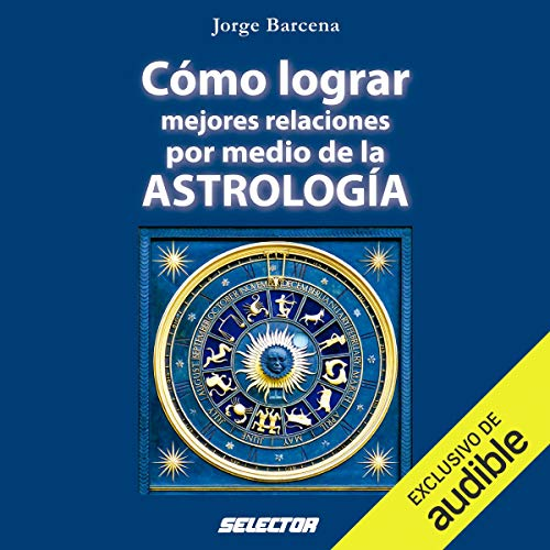 Cómo lograr mejores relaciones por medio de la Astrología [How to Achieve Better Relationships Through Astrology] audiobook cover art