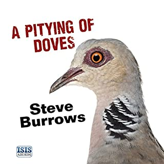 A Pitying of Doves                   By:                                                                                                                                 Steve Burrows                               Narrated by:                                                                                                                                 David Thorpe                      Length: 12 hrs and 37 mins     31 ratings     Overall 4.3