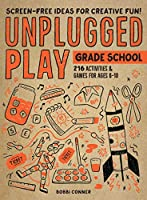 Unplugged Play - Grade School: 216 Activities & Games for Ages 6-10