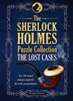 The Sherlock Holmes Puzzle Collection - The Lost Cases: 120 Cerebral Challenges