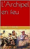 L'Archipel en feu   (annoté) (French Edition)
