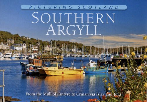 Southern Argyll: Picturing Scotland: From the Mull of Kintyre to Crinan via Islay and Jura