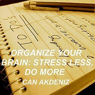 Organize Your Brain: Stress Less, Do More (Self Improvement & Habits) (Volume 4) cover art