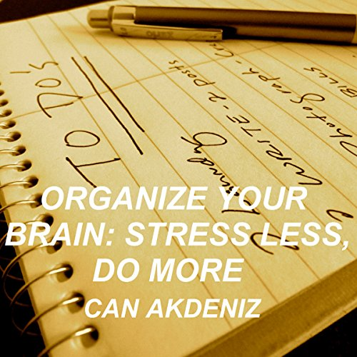 Organize Your Brain: Stress Less, Do More (Self Improvement & Habits) (Volume 4) audiobook cover art