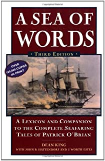 A Sea of Words: Lexicon and Companion for Patrick O'Brian's Seafaring Tales: A Lexicon and Companion to the Complete Seafa...