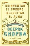 Reinventar el cuerpo, resucitar el alma: Como crear un nuevo tu / Reinventing th e Body, Resurrecting the Soul: How to Create a New You (Spanish Edition)