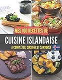Mes 100 recettes de Cuisine Islandaise - A compléter, cuisiner et savourer: Carnet, livre et cahier de cuisine à écrire, remplir & compléter soi-même ... I Skyr I Horiatiki I Tzaziki I Spanakópita