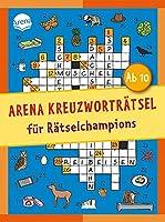 Arena Kreuzwortraetsel fuer Raetselchampions: Kreuzwortraetselblock fuer Kinder ab 10 Jahren