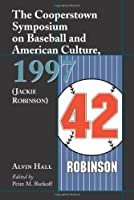 The Cooperstown Symposium on Baseball and American Culture: 1997 (Jackie Robinson)
