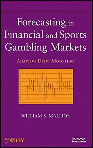 Forecasting in Financial and Sports Gambling Markets: Adaptive Drift Modeling by William S. Mallios (2010-12-28)
