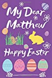 My Dear Matthew Happy Easter Notebook Gift: Notebook Journal Great gift Notebook/Journal with Blank Lined Pages: 6 x 9 inch Notebook with 120 Pages.