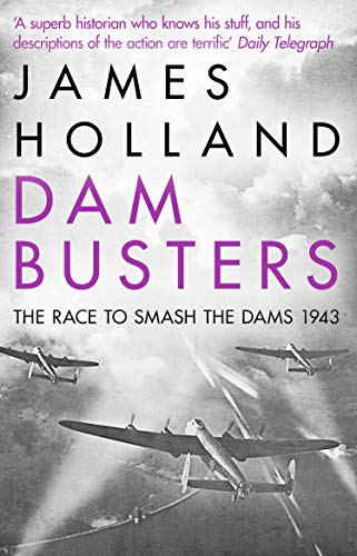 Dam Busters: The Race to Smash the Dams, 1943 (English Edition ...