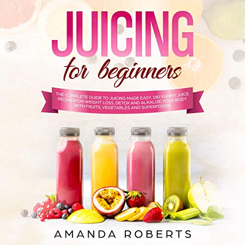 Juicing for Beginners: The Complete Guide to Juicing Made Easy. Titelbild