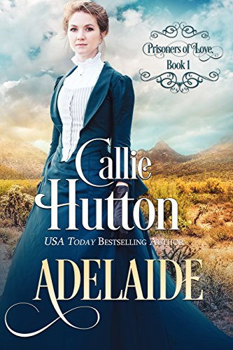 Prisoners of Love: Adelaide (Prisoners of Love - Mail Order Brides Book 1) by [Callie Hutton]