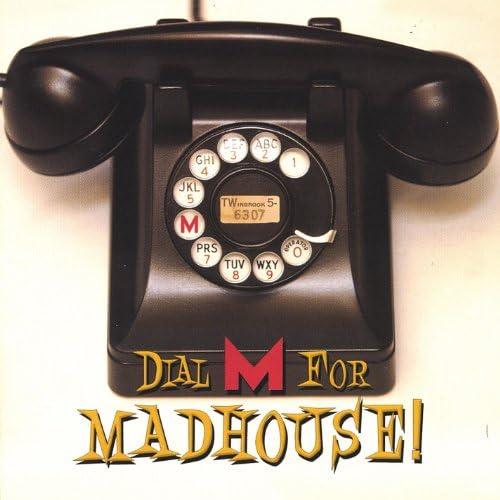 Madhouse!