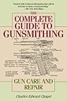 The Complete Guide to Gunsmithing: Gun Care and Repair by Charles Edward Chapel(2015-04-28)