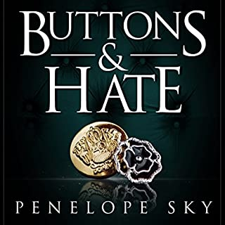 Buttons and Hate                   By:                                                                                                                                 Penelope Sky                               Narrated by:                                                                                                                                 Samantha Cook,                                                                                        Michael Ferraiuolo                      Length: 7 hrs and 15 mins     52 ratings     Overall 4.8