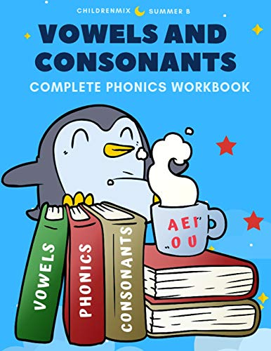 Vowels And Consonants Complete Phonics Workbook: 100 Worksheets cover long and short vowels,beginning and ending sounds, CVC words with pictures in ... grade, ESL and homeschooling kids age 4-8.