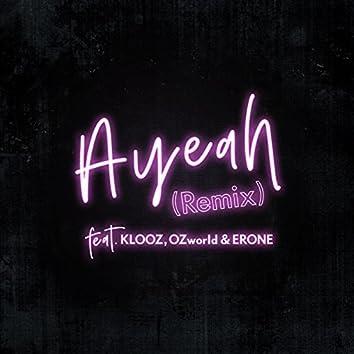 Ayeah (Remix) [feat. KLOOZ, OZworld & ERONE]