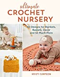Ultimate Crochet Nursery: 40 Designs for Blankets, Baskets, Decor & So Much More