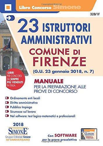 23 istruttori amministrativi. Comune di Firenze. Teoria e quiz (G.U. 23 gennaio 2018, n. 7). Manuale per la preparazione alle prove di concorso. Con software di simulazione