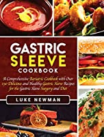 Gastric Sleeve Cookbook: A Comprehensive Bariatric Cookbook with Over 190 Delicious and Healthy Gastric Sleeve Recipes for the Gastric Sleeve Surgery and Diet