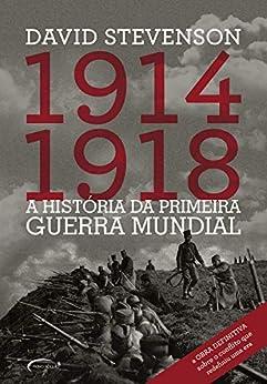1914-1918: A história da Primeira Guerra Mundial por [David Stevenson]