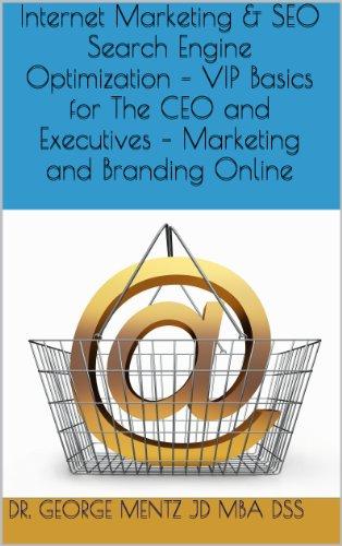 Internet Marketing & SEO Search Engine Optimization – VIP Basics for The CEO  and Executives – Marketing and Branding Online (English Edition)