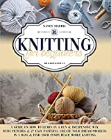 Knitting For Beginners: A Guide on How to Learn in a Fun & Inexpensive Way, with Pictures & 27 Easy Patterns. Create Your Dream Projects in 3 Days & Find Your Inner Peace While Knitting