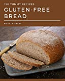 150 Yummy Gluten-Free Bread Recipes: An One-of-a-kind Yummy Gluten-Free Bread Cookbook