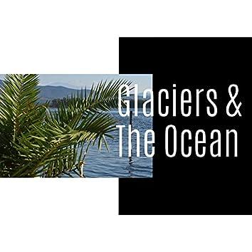 Glaciers & The Ocean