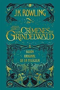 Animales fantásticos: Los crímenes de Grindelwald Guión original de la película: Animales fantásticos 2 (Spanish Edition) van [J.K. Rowling, Gemma Rovira Rovira Ortega]
