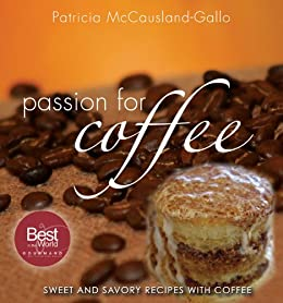Passion for Coffee: Sweet and Savory Recipes with Coffee by [Patricia McCausland-Gallo]