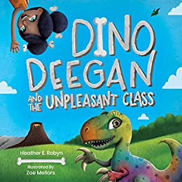 Dino Deegan and the Unpleasant Class (Dino Deegan Series Book 1) by [Dr. Heather E. Robyn, Zoe Mellors]
