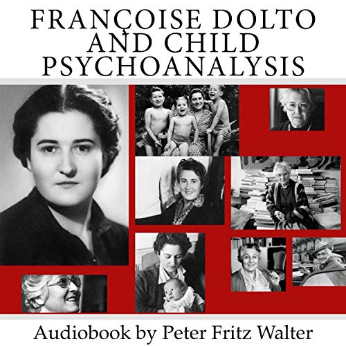 Françoise Dolto and Child Psychoanalysis: Short Biography, Book Reviews, Quotes, and Comments  audiobook cover art