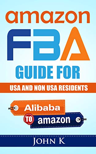 Amazon Fba Guide for USA AND NON USA RESIDENTS:A complete guide for 2020 on how to sell on Amazon FBA for beginners: ALIBABA TO AMAZON (1) (English Edition)