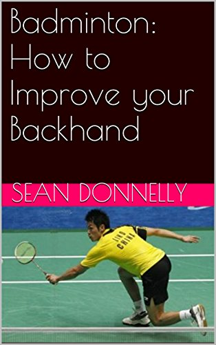 Badminton: How to Improve your Backhand (English Edition)