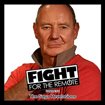 Fight For The Remote - Episode 6 - The Saga Revelations