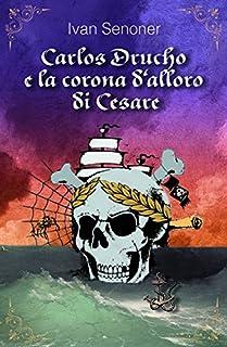 Carlos Drucho e la corona d'alloro di Cesare (Italian Edition)