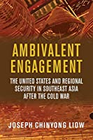 Ambivalent Engagement: The United States and Regional Security in Southeast Asia after the Cold War (Geopolitics in the 21st Century)