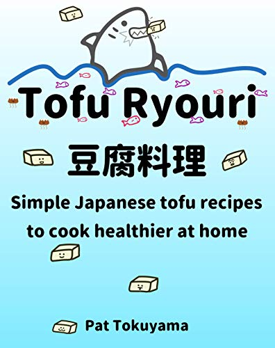 Tofu Ryouri: Simple Japanese Tofu Recipes to Cook Healthier at Home (English Edition)