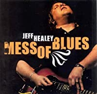 Mess of Blues by Jeff Healey (2008-03-11)