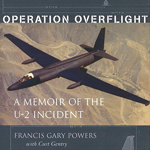 Operation Overflight     A Memoir of the U-2 Incident              By:                                                                                                                                 Francis Gary Powers,                                                                                        Curt Gentry                               Narrated by:                                                                                                                                 Jon Lindstrom                      Length: 14 hrs and 26 mins     201 ratings     Overall 4.7