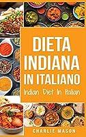 Dieta Indiana In italiano/ Indian Diet In Italian: Le Migliori Ricette Indiane