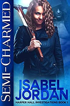 Semi-Charmed: (Snarky paranormal romance) (Harper Hall Investigations Book 1) by [Isabel Jordan]