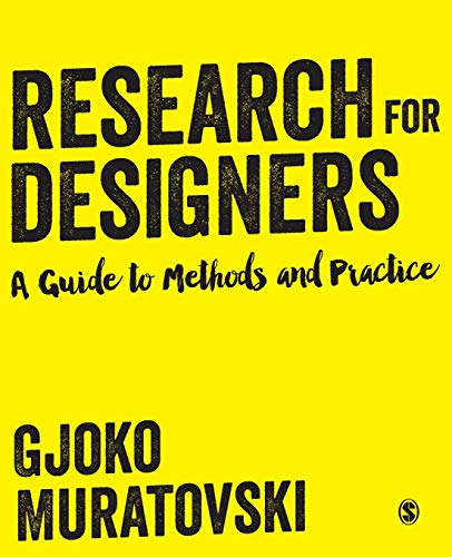 Compare Textbook Prices for Research for Designers: A Guide to Methods and Practice 1 Edition ISBN 9781446275146 by Muratovski, Gjoko